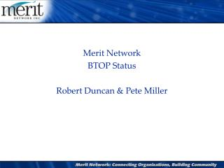 Merit Network BTOP Status Robert Duncan & Pete Miller Director of Network Operations