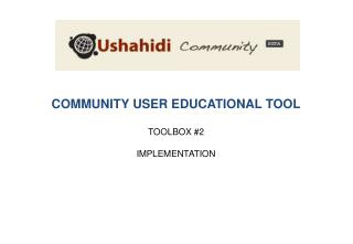 COMMUNITY USER EDUCATIONAL TOOL TOOLBOX  #2 IMPLEMENTATION