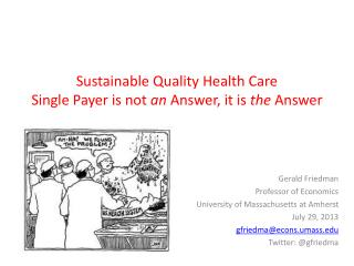 Sustainable Quality Health Care Single Payer is not  an  Answer, it is  the  Answer