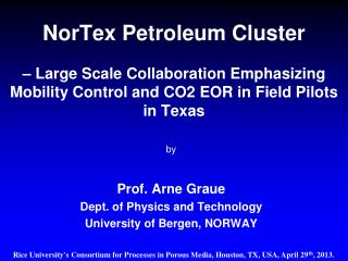 NorTex Petroleum Cluster – Large Scale Collaboration Emphasizing Mobility Control and CO2 EOR in Field Pilots in Texas