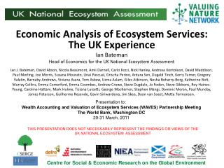 Economic Analysis of Ecosystem Services:  The UK Experience Ian  Bateman Head of Economics for the UK National Ecosyste