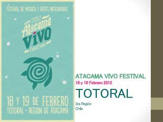 ATACAMA VIVO FESTIVAL 18 y 19 Febrero 2012 TOTORAL 3 ra Región Chile