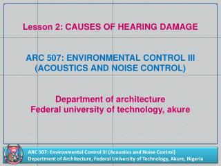 Lesson 2: CAUSES OF HEARING  DAMAGE ARC 507: ENVIRONMENTAL CONTROL III  (ACOUSTICS AND NOISE CONTROL ) Department  of a