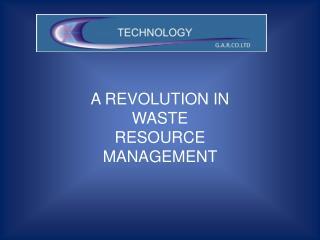 A REVOLUTION IN WASTE RESOURCE MANAGEMENT