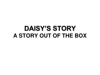 DAISY'S STORY A STORY OUT OF THE BOX