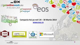 Campania Hai pe net! 24 – 30 Martie 2014 www.eos.ro
