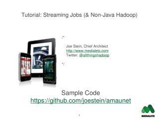 Tutorial: Streaming Jobs (& Non-Java  Hadoop )