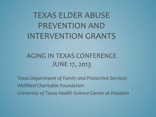 Texas Elder Abuse Prevention and Intervention Grants Aging in Texas conference June 17, 2013