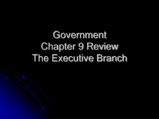 Government Chapter 9 Review The Executive Branch