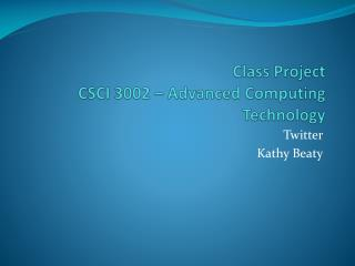 Class Project CSCI 3002 – Advanced Computing Technology
