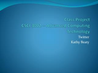 Class Project CSCI 3002 – Advanced Computing Technology