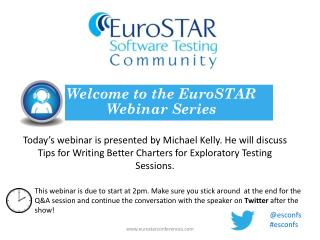 Today's webinar is presented by  Michael Kelly. He  will discuss  Tips for Writing Better Charters for Exploratory Test