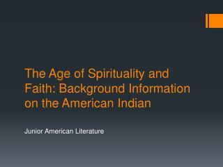The Age of Spirituality and Faith: Background Information on the American Indian