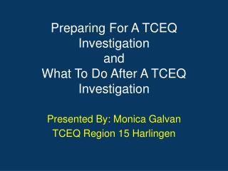Preparing  For A TCEQ Investigation  and  What To Do After A TCEQ Investigation