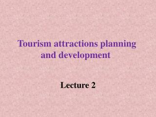 Tourism attractions planning and development