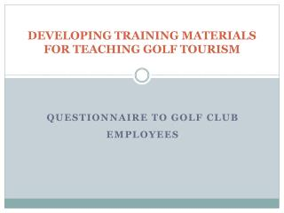 DEVELOPING TRAINING MATERIALS FOR TEACHING GOLF TOURISM