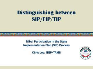 Distinguishing between SIP/FIP/TIP