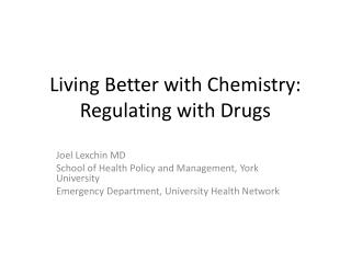 Living Better with Chemistry:  Regulating  with  Drugs