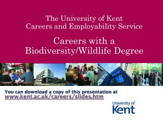 The University of Kent Careers and Employability Service Careers with a Biodiversity/Wildlife Degree