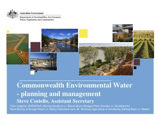 Commonwealth Environmental Water - planning and management Steve Costello, Assistant Secretary