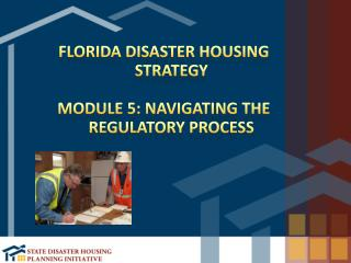 Florida Disaster Housing Strategy Module 5: Navigating the Regulatory Process