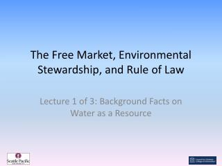 The Free Market, Environmental Stewardship, and Rule of Law