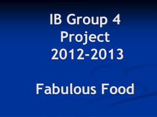 IB Group 4 Project 2012-2013 Fabulous Food