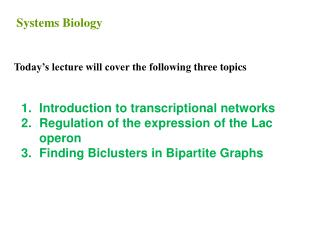 Introduction  to transcriptional  networks Regulation of the expression of the Lac  operon Finding  Biclusters  in Bipa