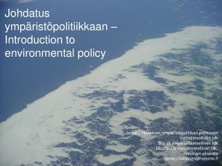 Johdatus ympäristöpolitiikkaan –  Introduction  to  environmental policy