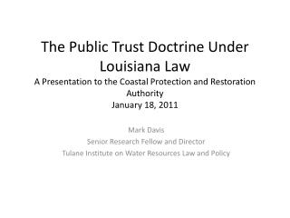 The Public Trust Doctrine Under Louisiana Law A Presentation to the Coastal Protection and Restoration Authority Januar