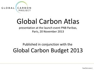 Global Carbon Atlas presentation at the launch event PNB Paribas,  Paris, 20 November 2013