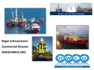 Roger  Scheuermann Commercial Director WWW.HWCG.ORG
