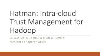 Hatman : Intra-cloud Trust Management for Hadoop