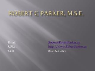 Robert C Parker, M.S.E.