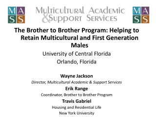 The  Brother to Brother Program: Helping to Retain Multicultural and First Generation Males University of Central Flori