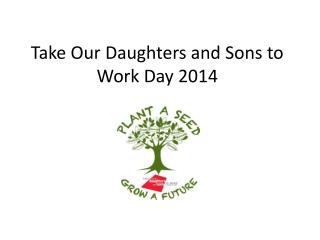 Take Our Daughters and Sons to Work Day  2014