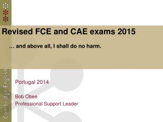 Revised FCE and CAE exams 2015       …  and above all, I shall do no harm.