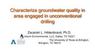 C haracterize groundwater quality in area engaged in unconventional drilling