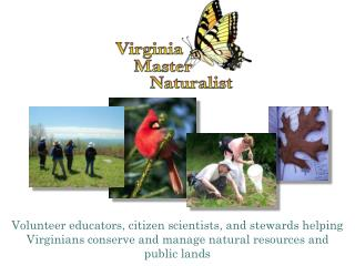 Volunteer educators, citizen scientists, and stewards helping Virginians conserve and manage natural resources and publ