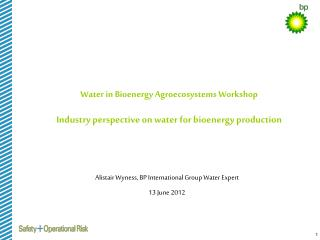 Water in Bioenergy  Agroecosystems Workshop Industry perspective on water for bioenergy production