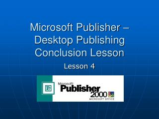Microsoft Publisher   Desktop Publishing Conclusion Lesson