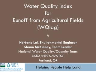 Water Quality Index  for  Runoff from Agricultural Fields ( WQIag ) By Harbans Lal, Environmental Engineer Shaun McKinn