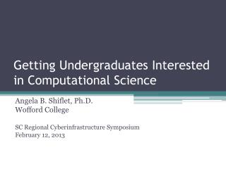 Getting Undergraduates Interested in Computational Science