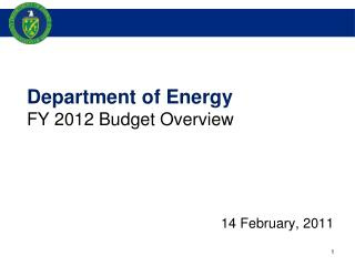 Department of Energy FY 2012 Budget Overview 14 February, 2011