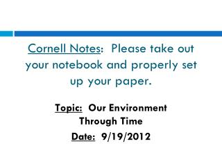 Cornell Notes :  Please take out your notebook and properly set up your paper.