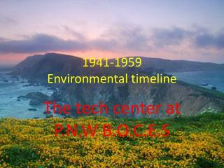 1941-1959 Environmental timeline