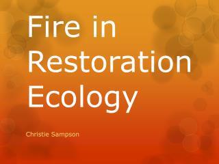 Fire in  R estoration Ecology
