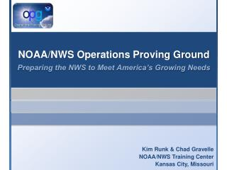 NOAA/NWS Operations Proving Ground Preparing the NWS to Meet America's Growing Needs
