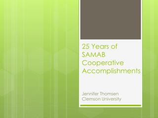 25 Years of SAMAB Cooperative  Accomplishments Jennifer Thomsen Clemson University