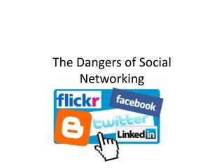 The Dangers of Social Networking